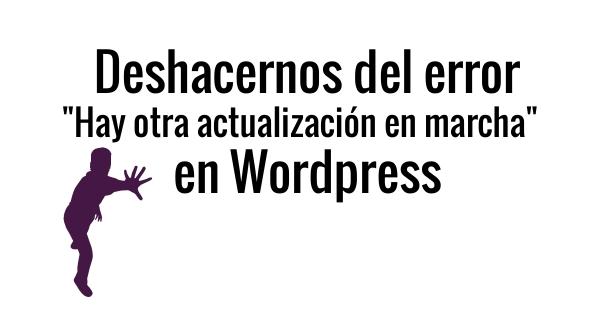Eliminar el error actualizacion en marcha en Wordpress