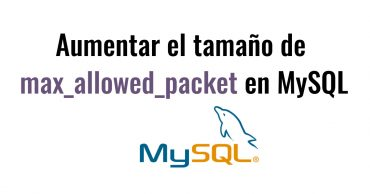 aumentar max_allowed_packet en MySQL